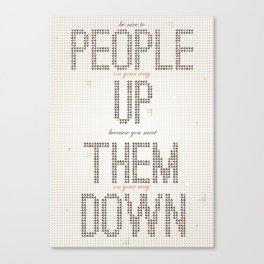 Be nice to people on your way up, because you will meet them on your way down. Canvas Print