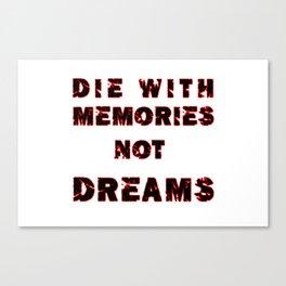 DIE WITH MEMORIES NOT DREAMS Canvas Print