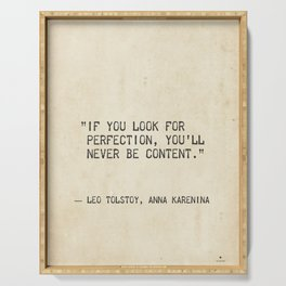 If you look for perfection, you'll never be content. Leo Tolstoy, Anna Karenina Serving Tray