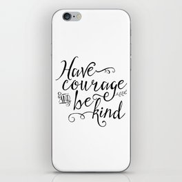 Have Courage and Be Kind (BW) iPhone Skin