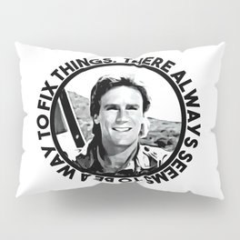 MacGyver said: There always seems to be a way to fix things Pillow Sham