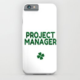 Luckiest Project Manager Ever St. Patricks Day Lucky Irish iPhone Case