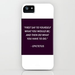 Stoic Philosophy Wisdom - Epictetus - First say to yourself what you would be and then do what you h iPhone Case