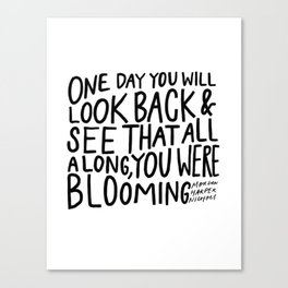 One day you will look back and see that all along, you were blooming Canvas Print