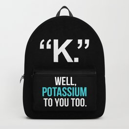 """""""K."""" WELL, POTASSIUM TO YOU TOO (Dark) Backpack"""