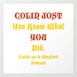 COLIN JOST You Know What You Did Art Print