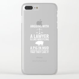Arguing with a Lawyer is Like Wrestling a Pig in Mud T-Shirt Clear iPhone Case