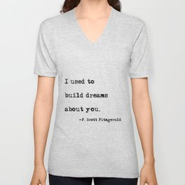 I used to build dreams about you - F. Scott Fitzgerald quote Unisex V-Neck