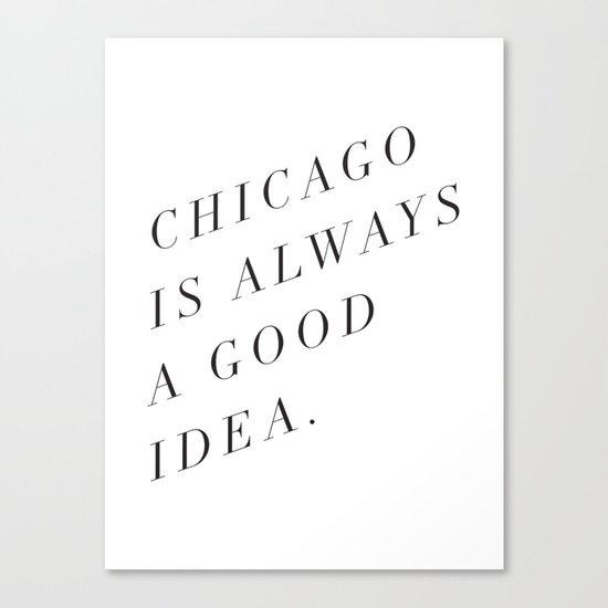 Chicago is Always a Good Idea Canvas Print