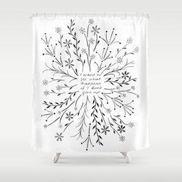 I want to see what happens if I don't give up - Black Shower Curtain
