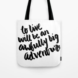 To live will be an awfully big adventure Tote Bag