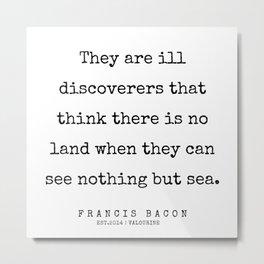 31    | Francis Bacon Quotes | 200205 Metal Print