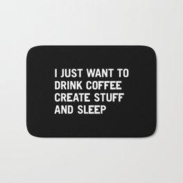 I just want to drink coffee create stuff and sleep Bath Mat