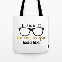 too cool for you Tote Bag