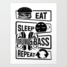 Eat Sleep Drum & Bass Repeat - Party Festival Beat Art Print