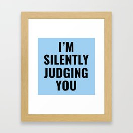 I'm Silently Judging You Framed Art Print