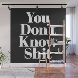 Don't Know Shit Funny Quote Wall Mural