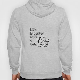 Life is better with a Lab Hoody