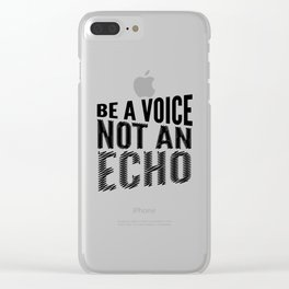 BE A VOICE NOT AN ECHO Clear iPhone Case