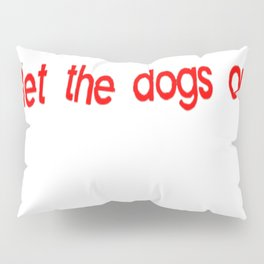 It Was Me, I Let the Dogs Out Pillow Sham