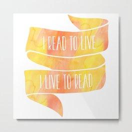 I Read To Live, I Live To Read - Orange/Yellow Metal Print