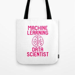 Machine Learning Data Scientist Quote Tote Bag