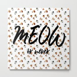 MEOW Or Never (Patterned) Metal Print