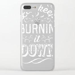 LET'S KEEP BURNIN' IT DOWN RACERBACK TANK Clear iPhone Case