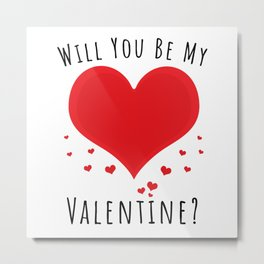 Will you be my valentine Metal Print