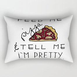 Feed Me Pizza & Tell Me I'm Pretty  Rectangular Pillow