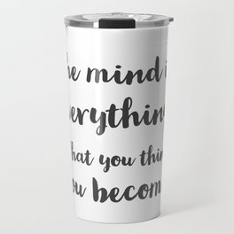 The mind is everything. What you think you become. Buddhist Quote Travel Mug
