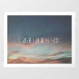 I Wish You Were Here Art Print