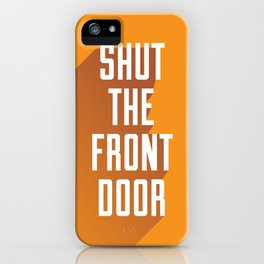 Shut The Front Door iPhone Case