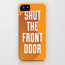 'Shut The Front Door' - Typographical Print iPhone Case