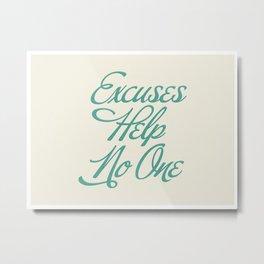 Excuses Help No One Metal Print