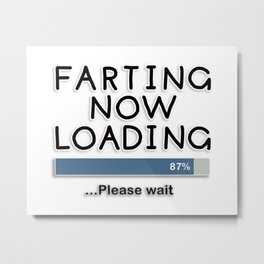 Farting Now Loading ... Please Wait Metal Print