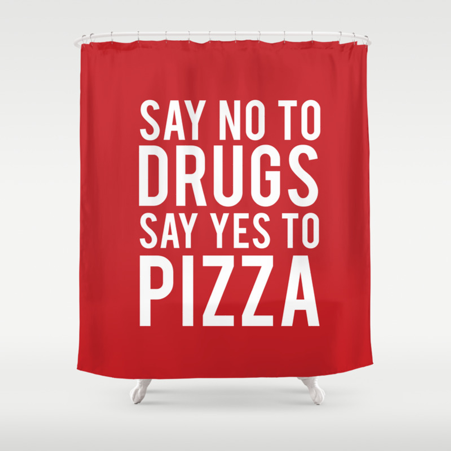 Say No To Drugs Say Yes To Pizza Funny Quote Shower Curtain By Littleladybug Society6