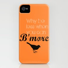 Why be less? When you can B'more! Slim Case iPhone (4, 4s)