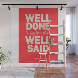Well done is better than well said, inspirational Benjamin Franklin quote for motivation, work hard Wall Mural