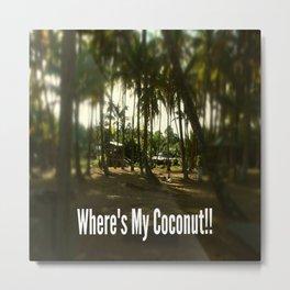 Where's My Coconut Metal Print
