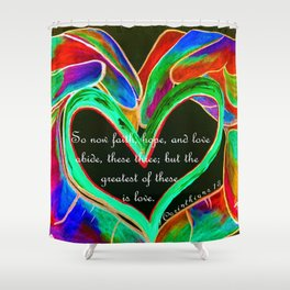 The Greatest of These is Love Shower Curtain