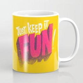 Just Keep it Fun Coffee Mug