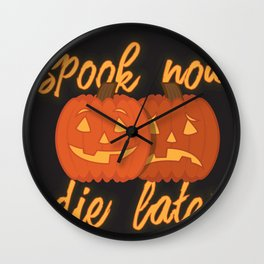 Spook Now Die Later Wall Clock