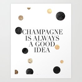 BUT FIRST CHAMPAGNE, Champagne Is Always A Good idea,Drink Sign,Bar Decor,Wedding Quote,Celebrate Li Art Print