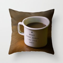 What good shall i do this day? Throw Pillow