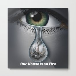 Climate Change Action - Our House is on Fire Greta Thunberg quote Metal Print
