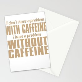 I Don't Have A Problem With Caffeine Stationery Cards