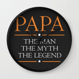 Papa - The Man The Myth The Legend Wall Clock