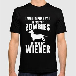I Would Push You to Save My Wiener Dog Funny T-shirt T-shirt