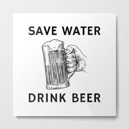 Drink Beer Not Water Metal Print